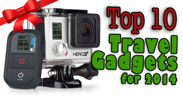 Top 10 Travel Gadgets for 2014: GoPro Hero 3+, gifts for travelers