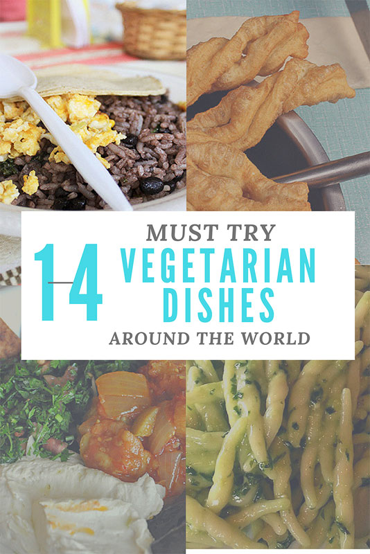 14 must try vegetarian dishes, vegetarian dishes around the world