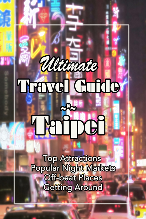 Taipei Travel Guide, Best Things to Do in Taipei, Top Attractions Taipei