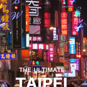 Ultimate Taipei Travel Guide | Best Things to Do in Taipei, Taiwan