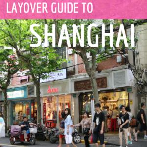 Layover Guide to Shanghai