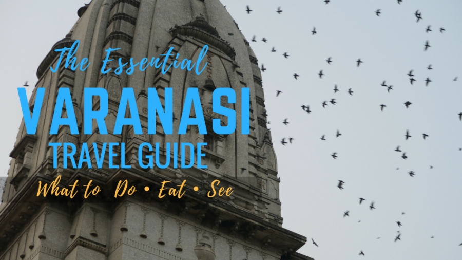 Essential Varanasi Travel Guide