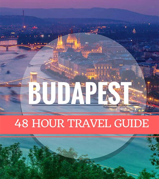 48 Hours in Budapest travel guide, things to do budapest
